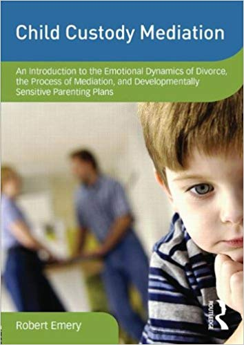 Child Custody Mediation: An Introduction to the Emotional Dynamics of Divorce, the Process of Mediation